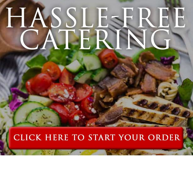 Hassle-Free Catering. Click here to start your order.
